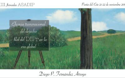 """XIII Jornadas ASADIP – Closing Lecture """"Eficacia transnacional del derecho – Rol del DIPr en la era global Uruguay"""" Punta del Este"""