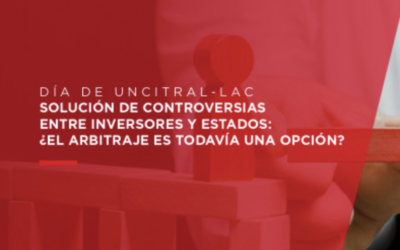 Día de UNCITRAL-LAC: Solución de controversias entre Inversores y Estados: ¿el arbitraje es todavía una opción? – 16 noviembre 2020