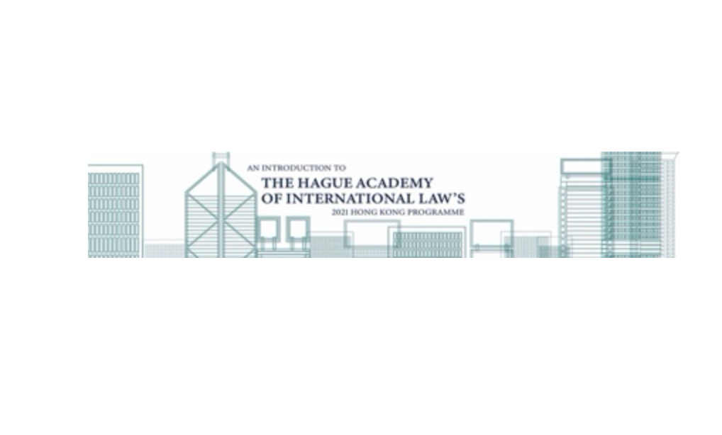 """An Introduction to The Hague Academy of International Law's  2021 Hong Kong Programme"" [Zoom]"