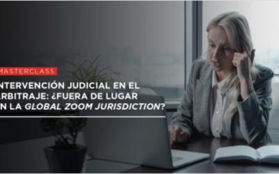 """Masterclass: """"Intervención judicial en el arbitraje: ¿Fuera de lugar en la Global Zoom Jurisdiction?"""" – Universidad Austral, 31 May 2021"""